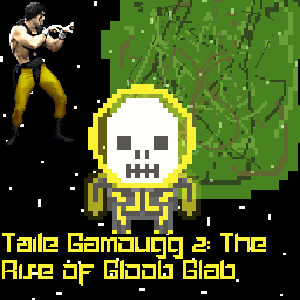 taile gamougg 2: The Rise of Gloob Glab